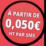A PARTIR DE 0,050 EUROS HT PAR SMS